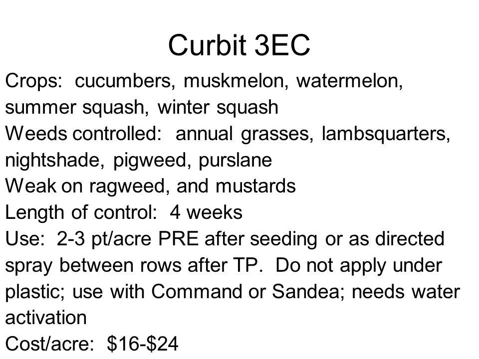 Curbit 3EC Crops: cucumbers, muskmelon, watermelon, summer squash, winter squash Weeds controlled: annual grasses, lambsquarters, nightshade, pigweed,