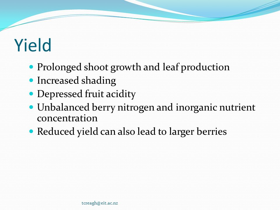 Yield Prolonged shoot growth and leaf production Increased shading Depressed fruit acidity Unbalanced berry nitrogen and inorganic nutrient concentrat