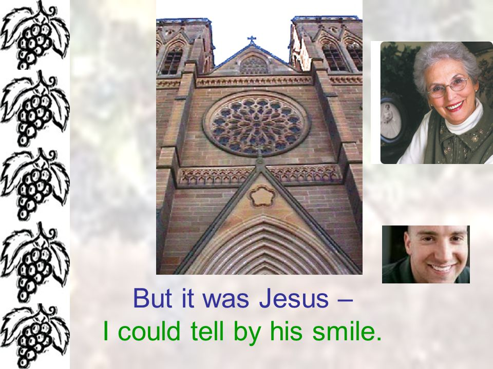 But it was Jesus – I could tell by his smile.