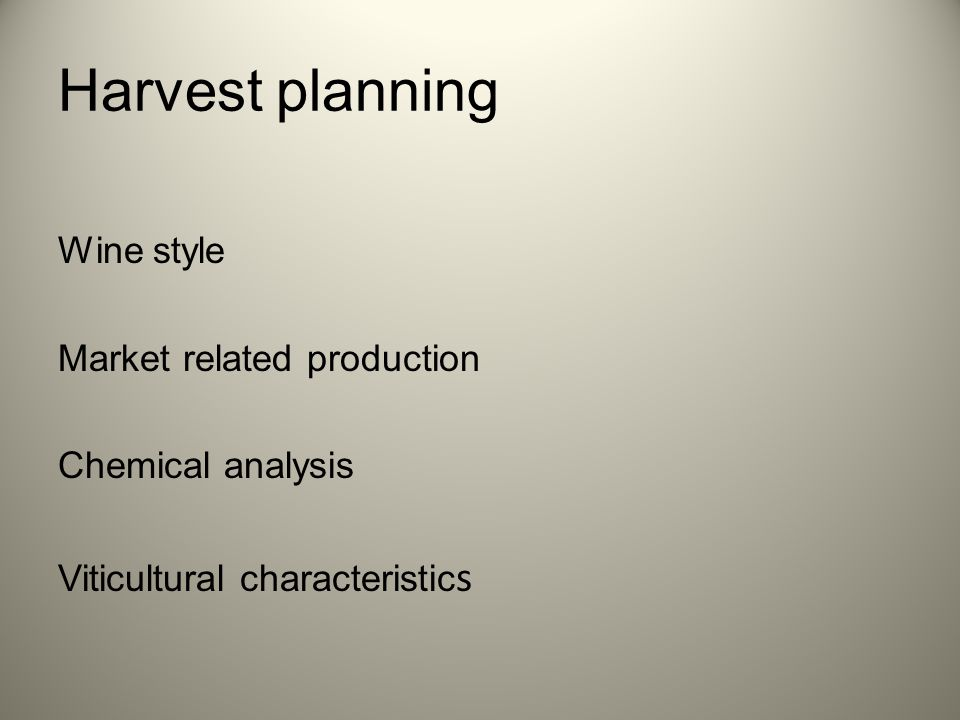 Harvest planning Wine style Market related production Chemical analysis Viticultural characteristic s