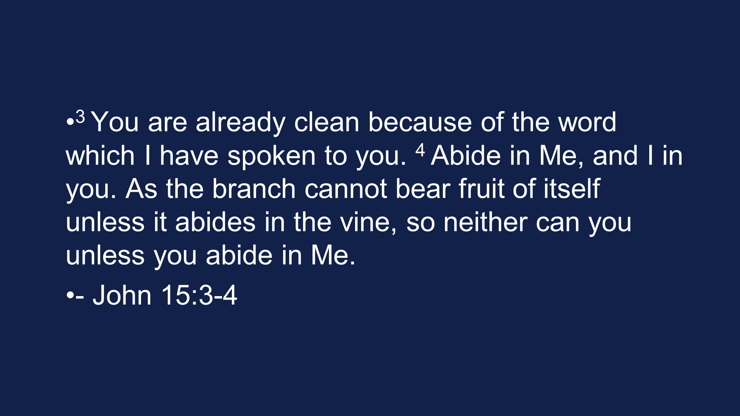3 You are already clean because of the word which I have spoken to you.