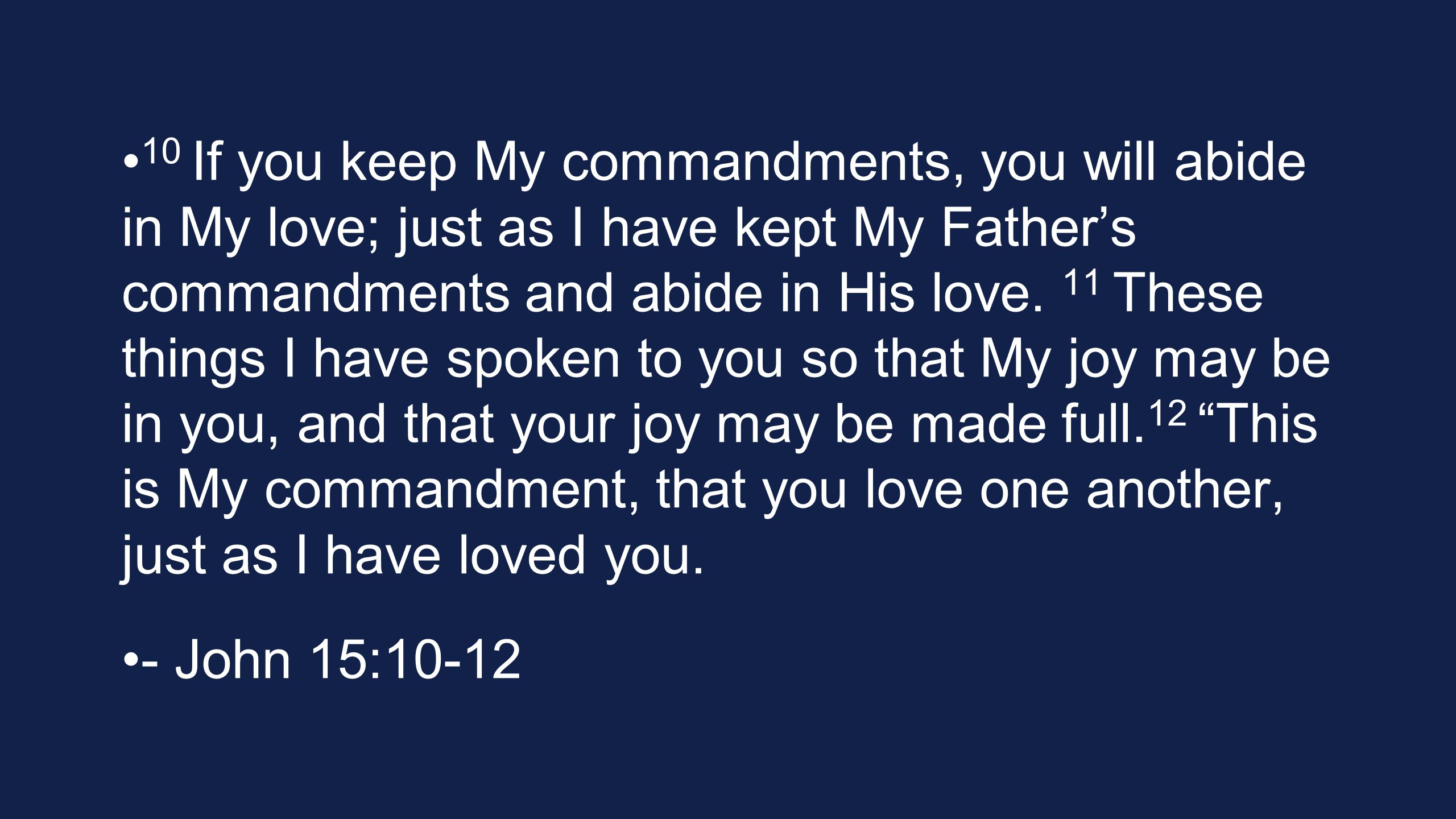 10 If you keep My commandments, you will abide in My love; just as I have kept My Father's commandments and abide in His love.