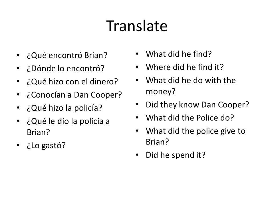 Translate ¿Qué encontró Brian. ¿Dónde lo encontró.