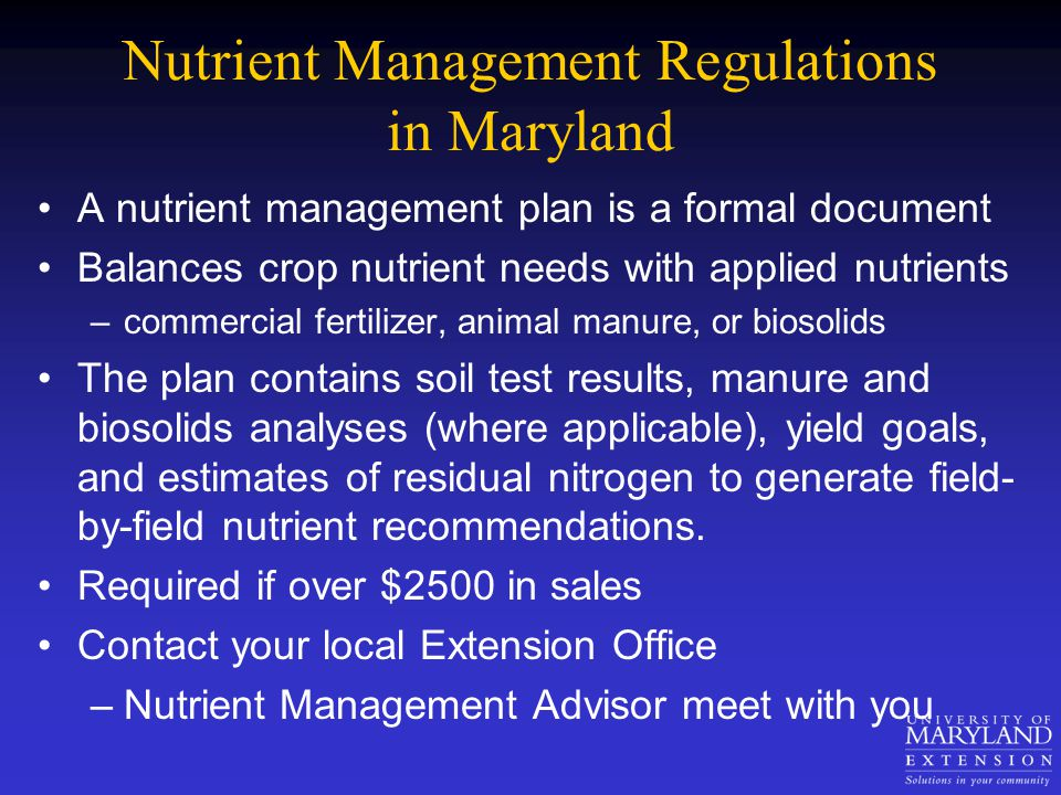 Nutrient Management Regulations in Maryland A nutrient management plan is a formal document Balances crop nutrient needs with applied nutrients –comme