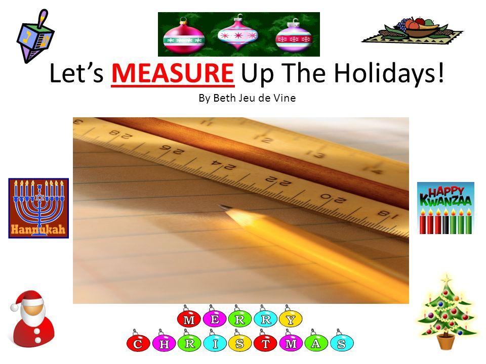 Let's MEASURE Up The Holidays! By Beth Jeu de Vine