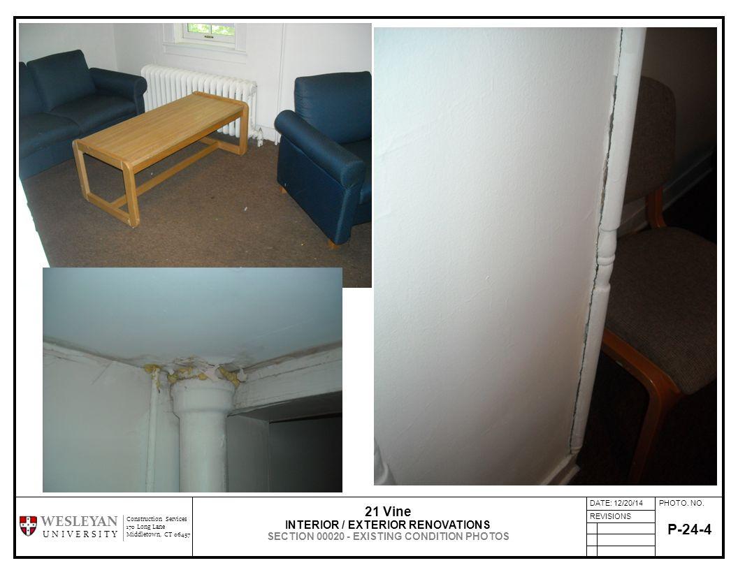 PHOTO. NO.DATE: 12/20/14 REVISIONS Construction Services 170 Long Lane Middletown, CT 06457 WESLEYAN U N I V E R S I T Y P-24-4 21 Vine INTERIOR / EXT