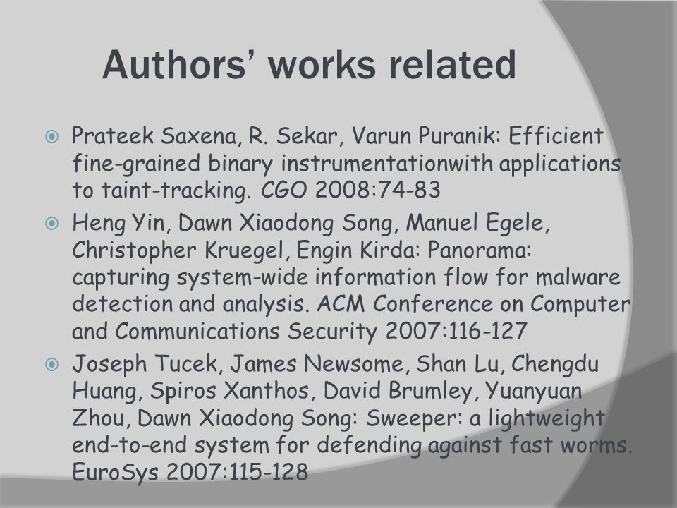 References  Yin, H., Song, D., Manuel, E., Kruegel, C., Kirda, E.: Panorama: Capturing system- wide information flow for malware detection and analysis.