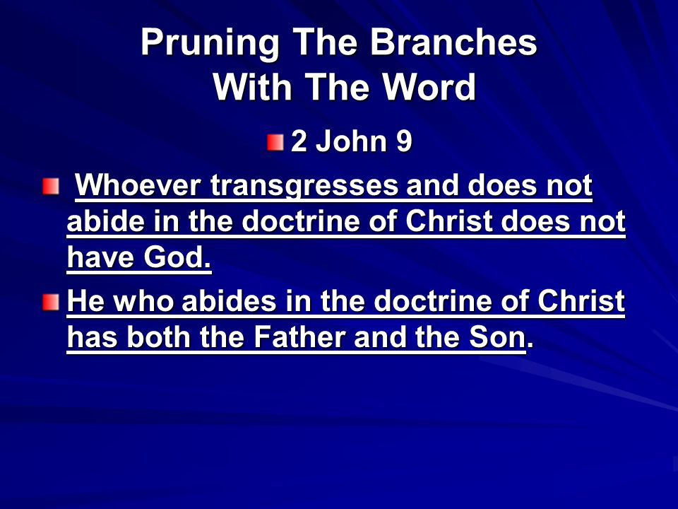 Pruning The Branches With The Word 2 John 9 Whoever transgresses and does not abide in the doctrine of Christ does not have God. Whoever transgresses