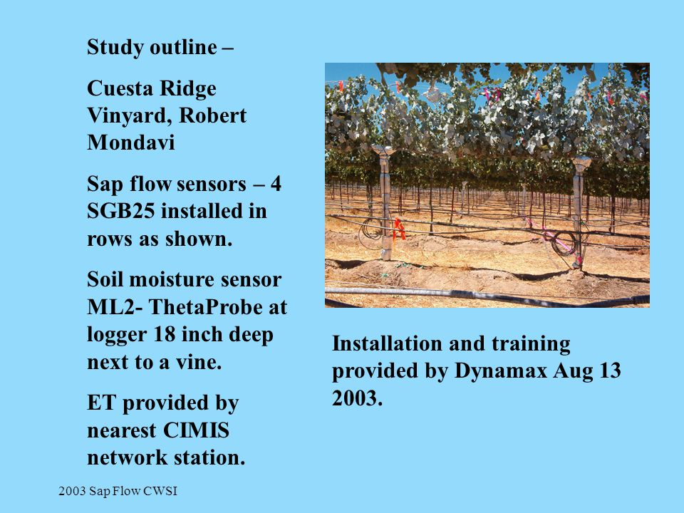 2003 Sap Flow CWSI Study outline – Cuesta Ridge Vinyard, Robert Mondavi Sap flow sensors – 4 SGB25 installed in rows as shown. Soil moisture sensor ML