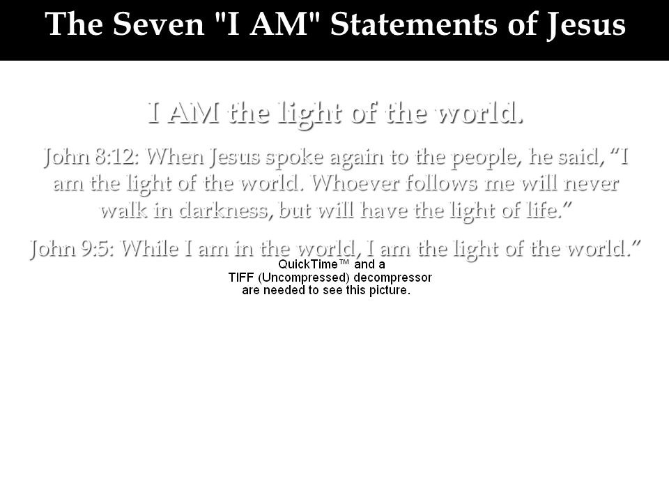 The Seven I AM Statements of Jesus I AM the light of the world.