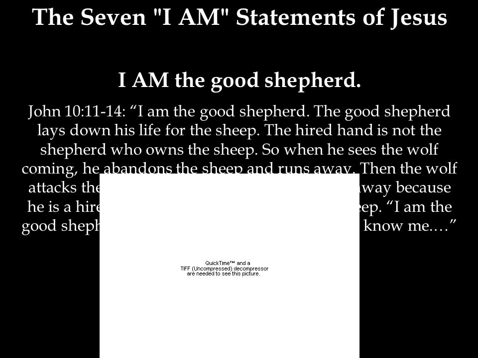 The Seven I AM Statements of Jesus I AM the good shepherd.