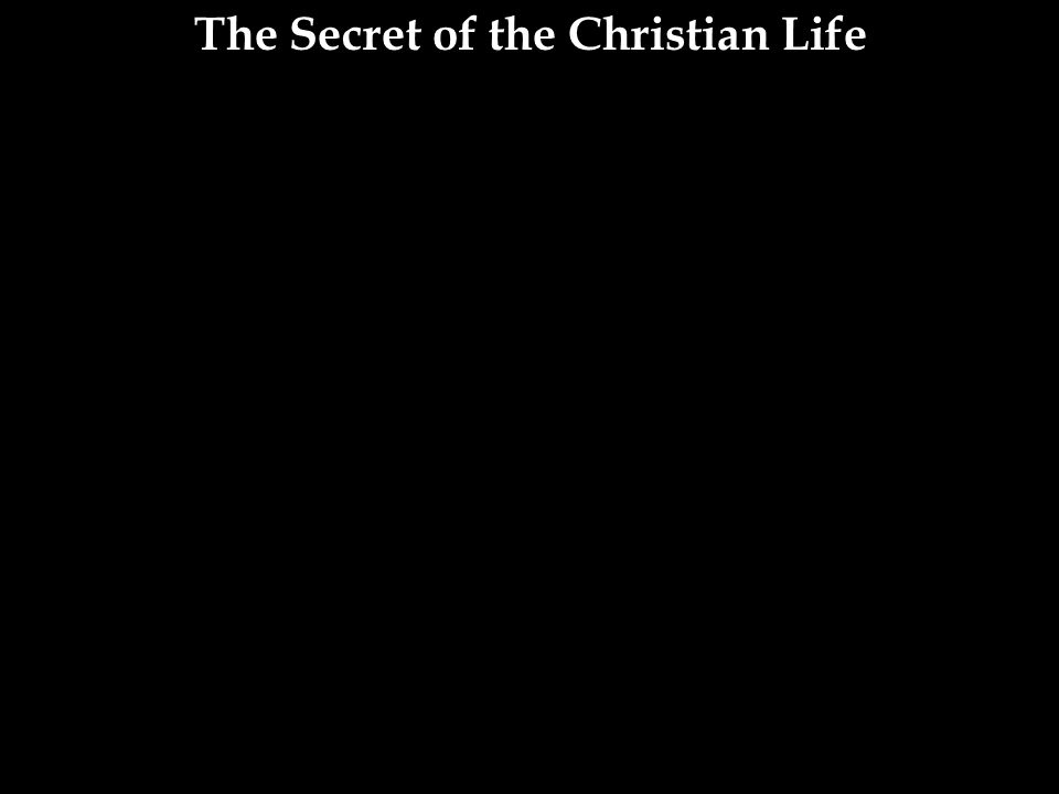 The Secret of the Christian Life