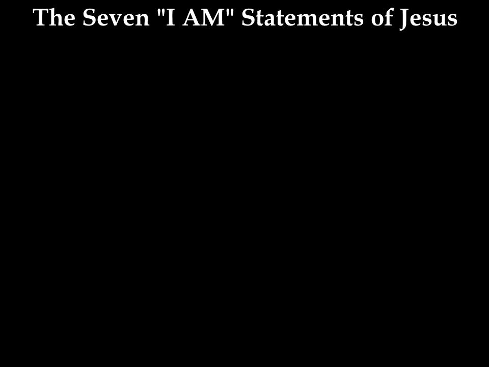 The Seven I AM Statements of Jesus