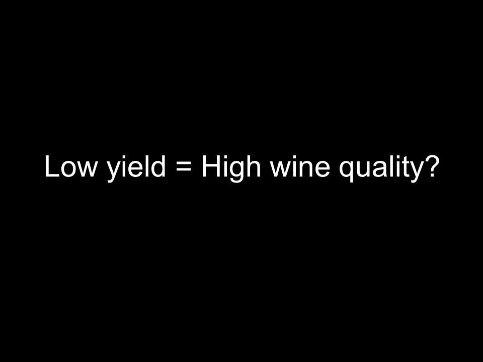 Low yield = High wine quality?