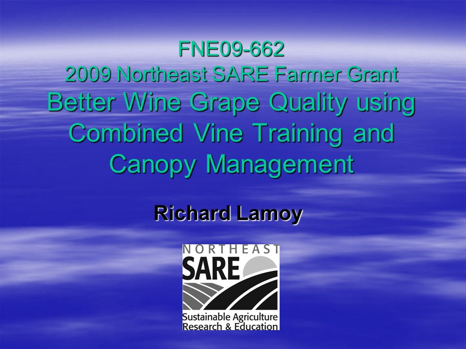 FNE09-662 2009 Northeast SARE Farmer Grant Better Wine Grape Quality using Combined Vine Training and Canopy Management Richard Lamoy Richard Lamoy