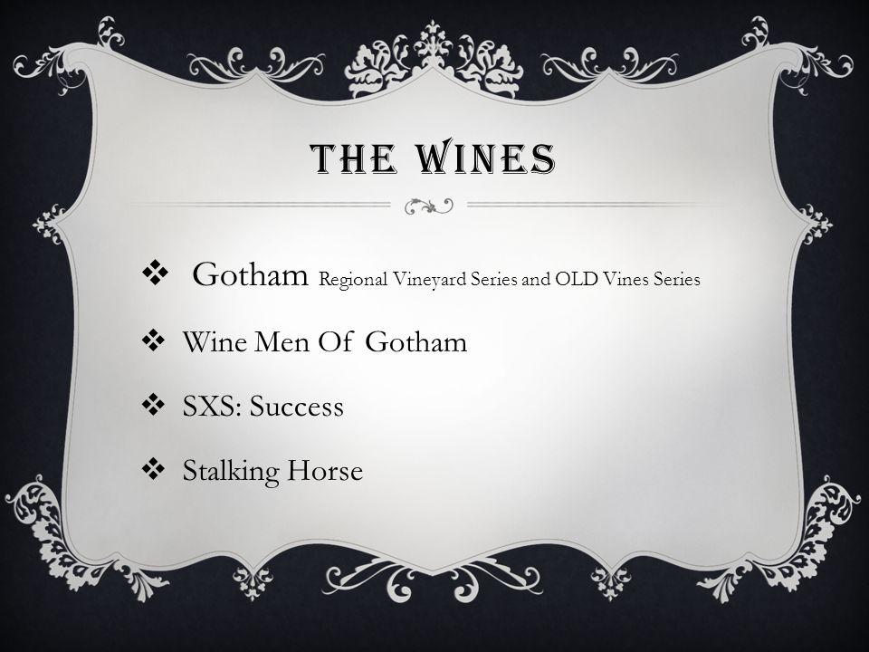 THE WINES  Gotham Regional Vineyard Series and OLD Vines Series  Wine Men Of Gotham  SXS: Success  Stalking Horse
