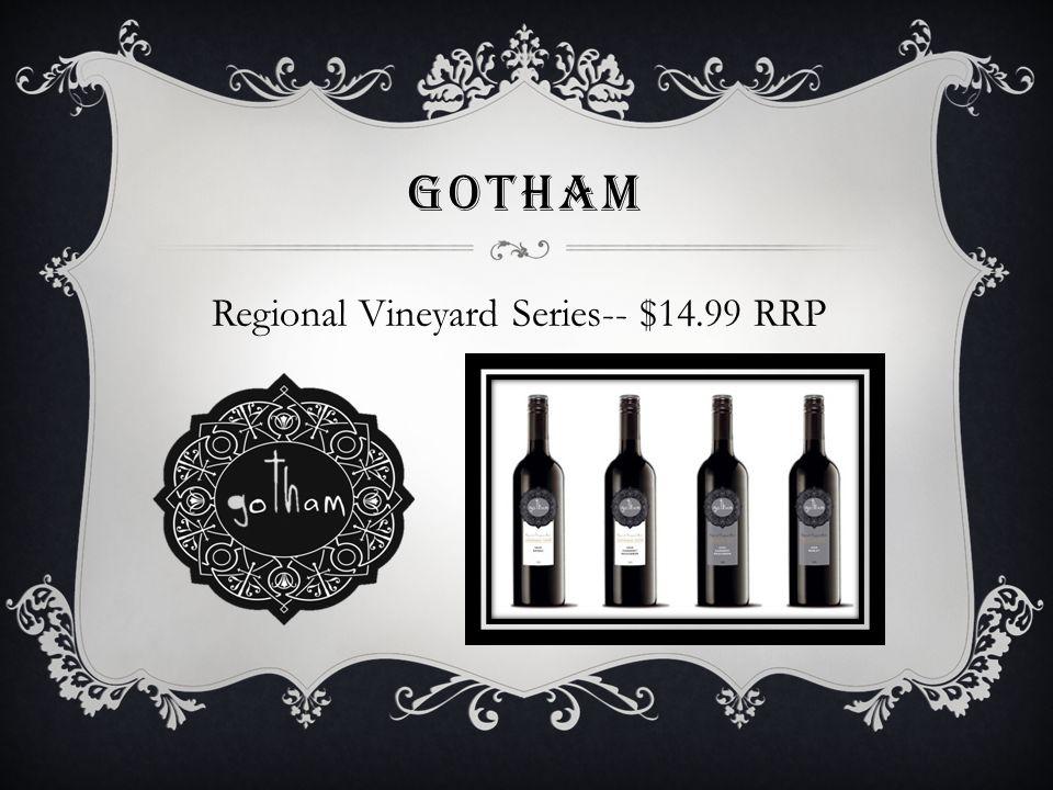 GOTHAM Regional Vineyard Series-- $14.99 RRP