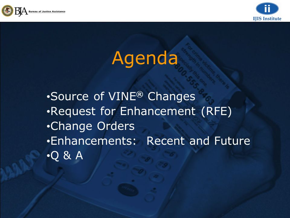 Agenda Source of VINE ® Changes Request for Enhancement (RFE) Change Orders Enhancements: Recent and Future Q & A