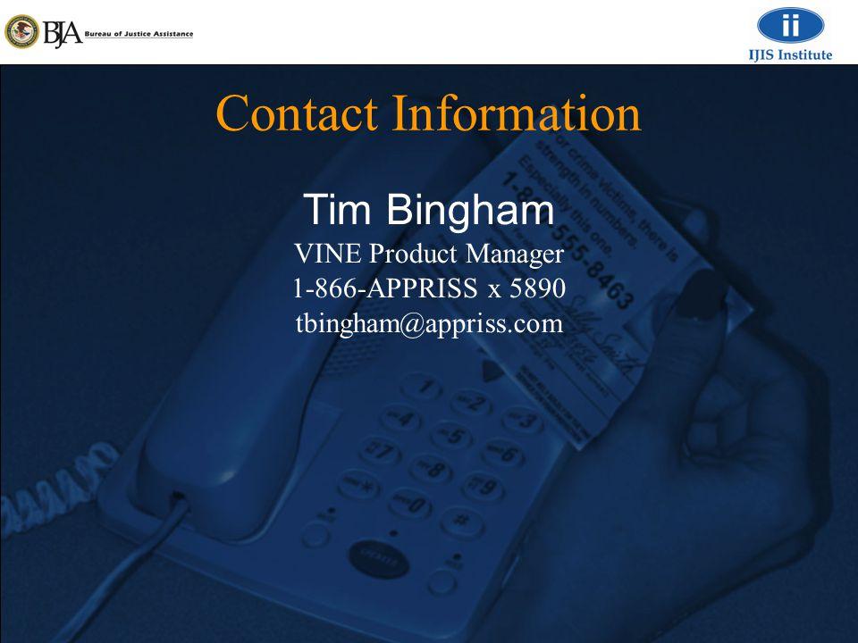 Contact Information Tim Bingham VINE Product Manager 1-866-APPRISS x 5890 tbingham@appriss.com
