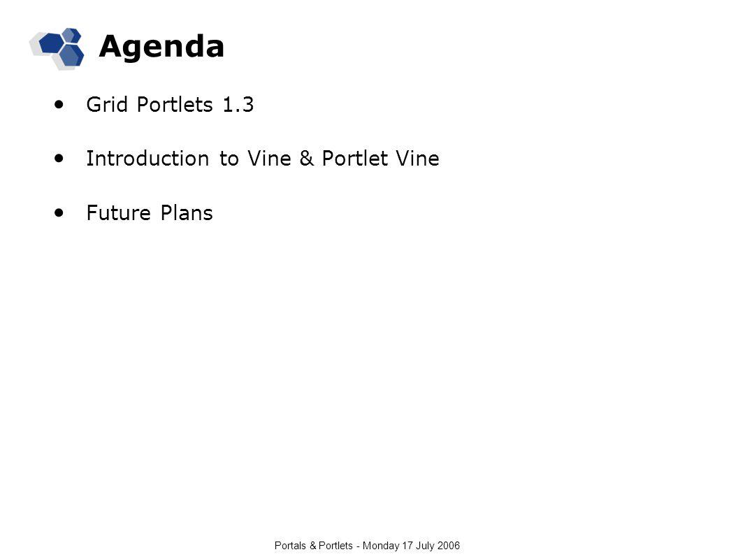 Portals & Portlets - Monday 17 July 2006 Agenda Grid Portlets 1.3 Introduction to Vine & Portlet Vine Future Plans