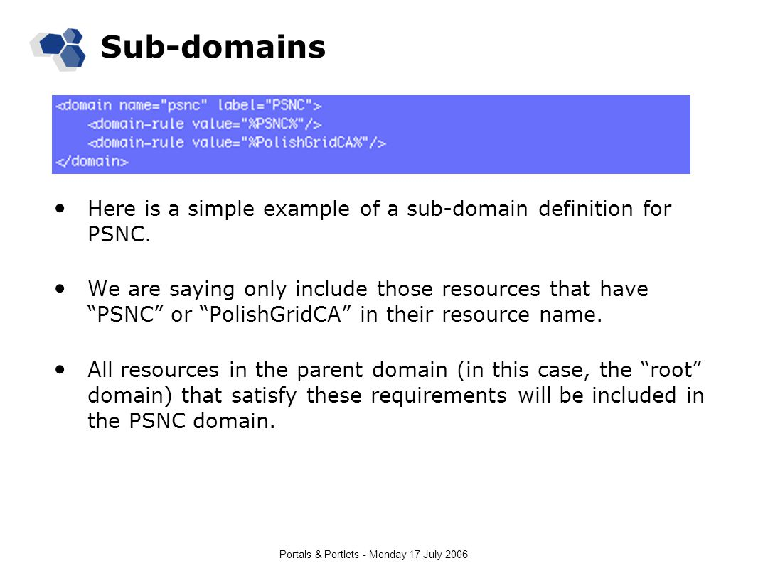 Portals & Portlets - Monday 17 July 2006 Sub-domains Here is a simple example of a sub-domain definition for PSNC.