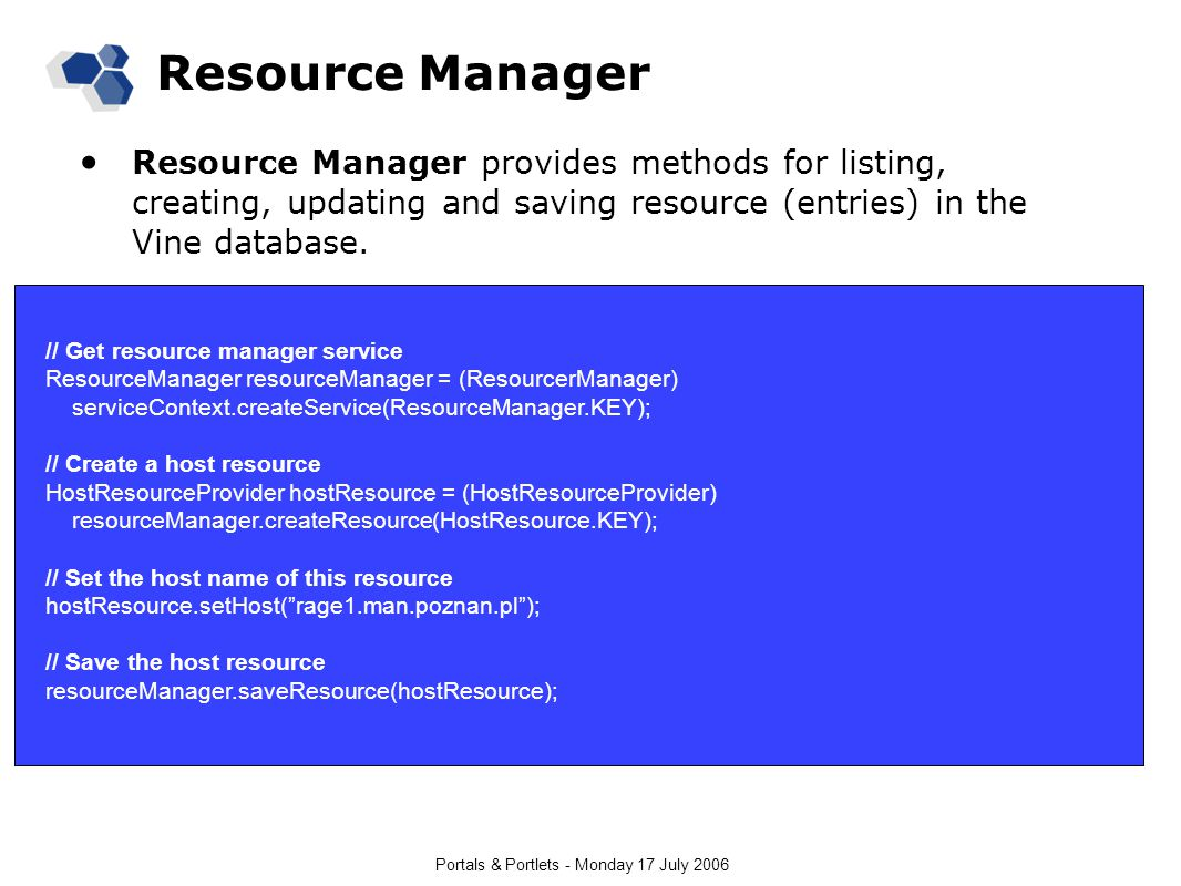 Portals & Portlets - Monday 17 July 2006 Resource Manager Resource Manager provides methods for listing, creating, updating and saving resource (entri