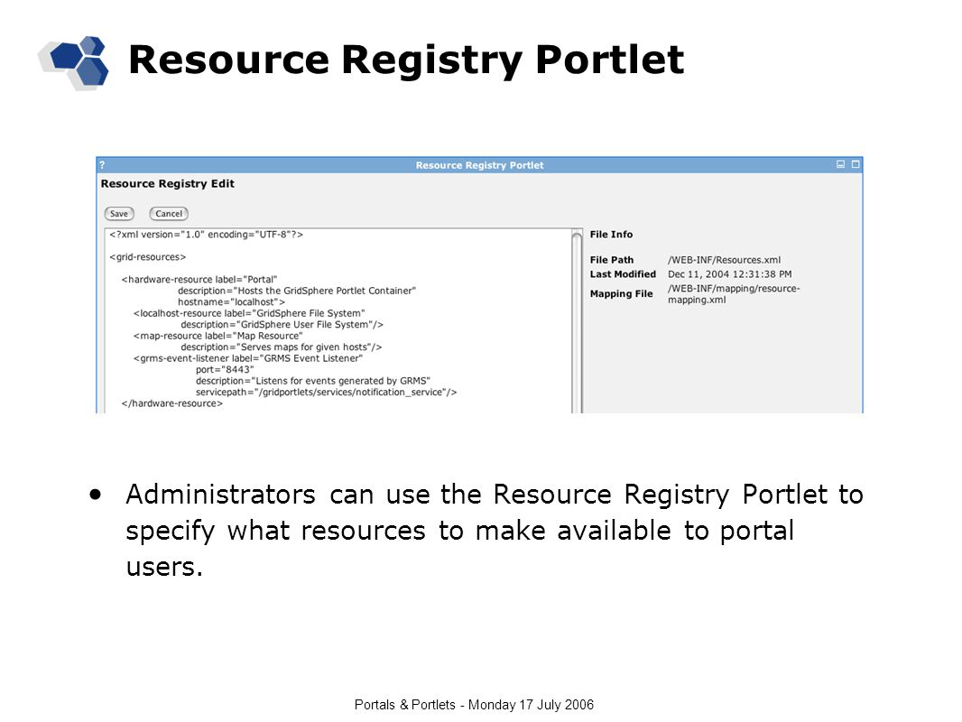 Portals & Portlets - Monday 17 July 2006 Resource Registry Portlet Administrators can use the Resource Registry Portlet to specify what resources to make available to portal users.