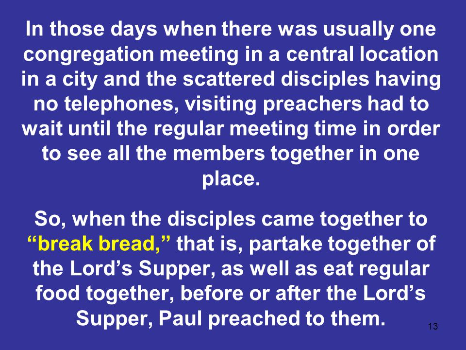 13 In those days when there was usually one congregation meeting in a central location in a city and the scattered disciples having no telephones, vis