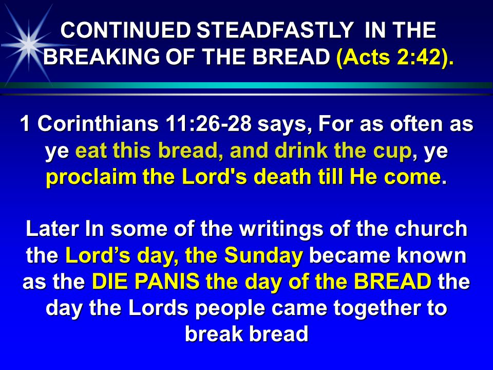1 Corinthians 11:26-28 says, For as often as ye eat this bread, and drink the cup, ye proclaim the Lord's death till He come. Later In some of the wri