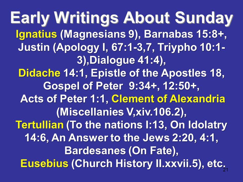 21 Ignatius (Magnesians 9), Barnabas 15:8+, Justin (Apology I, 67:1-3,7, Triypho 10:1- 3),Dialogue 41:4), Didache 14:1, Epistle of the Apostles 18, Go