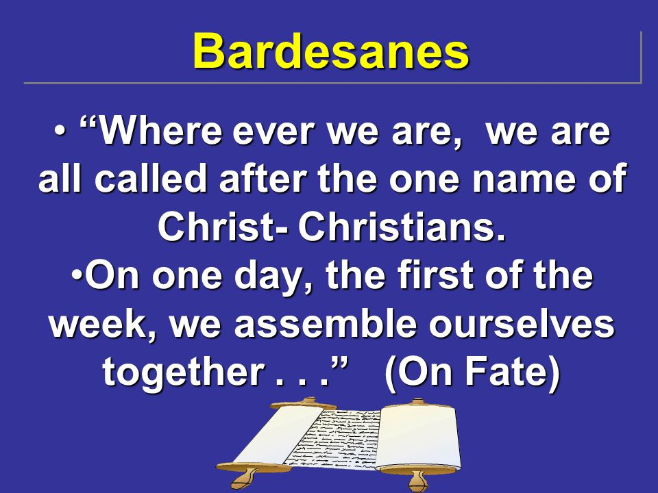 """BardesanesBardesanes """"Where ever we are, we are all called after the one name of Christ- Christians. """"Where ever we are, we are all called after the o"""