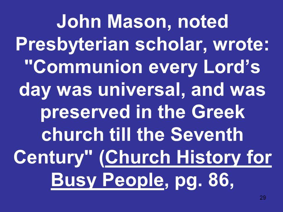 29 John Mason, noted Presbyterian scholar, wrote: