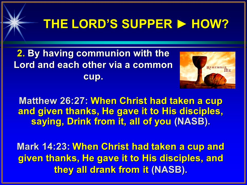 2.By having communion with the Lord and each other via a common cup.