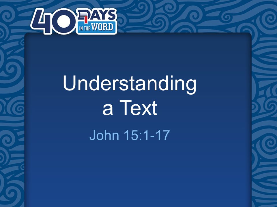 Understanding a Text John 15:1-17
