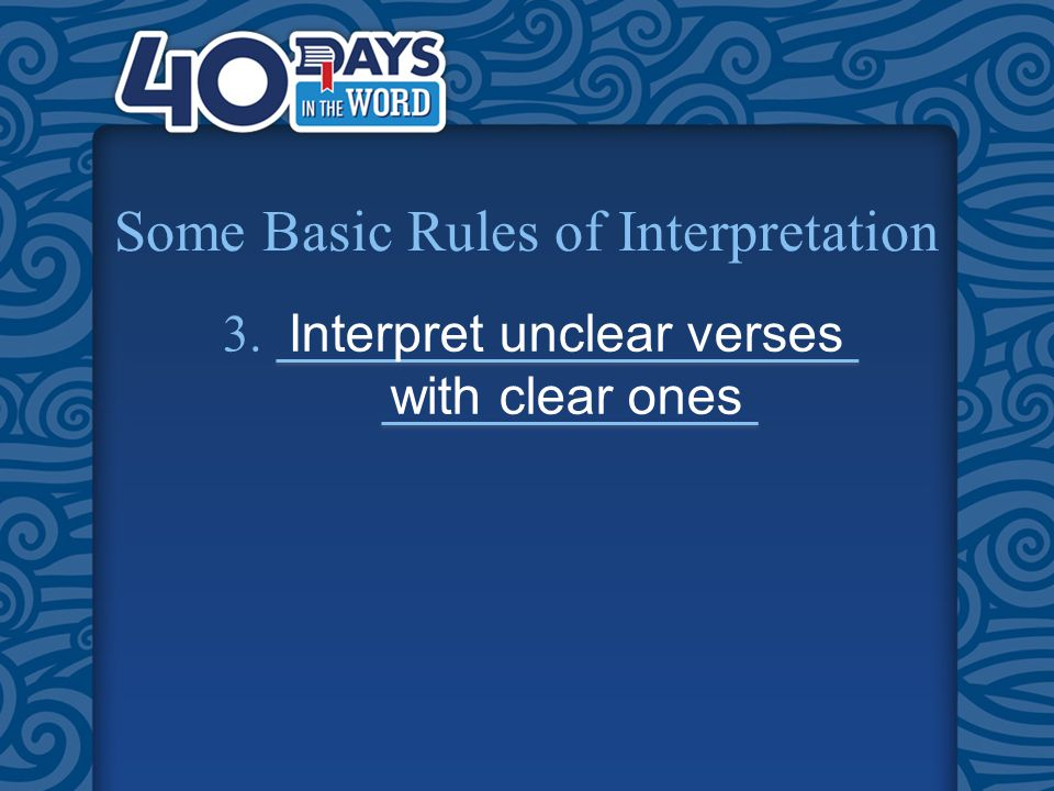 Some Basic Rules of Interpretation 3. Interpret unclear verses with clear ones