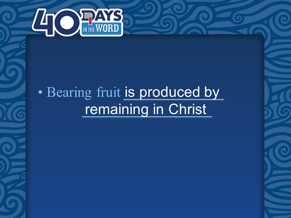 Bearing fruit is produced by remaining in Christ