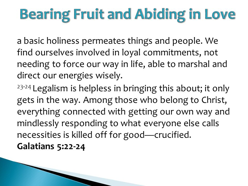 a basic holiness permeates things and people. We find ourselves involved in loyal commitments, not needing to force our way in life, able to marshal a