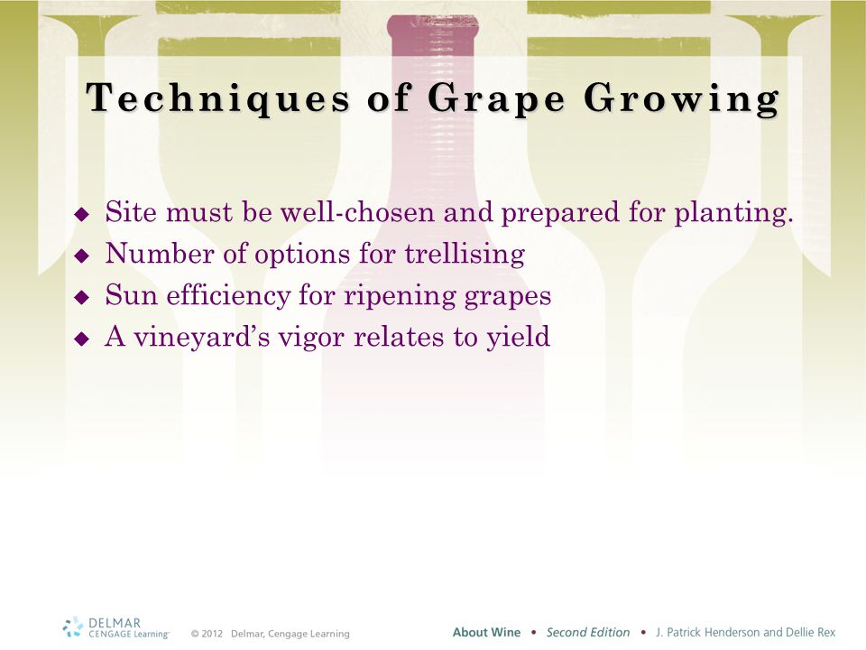Techniques of Grape Growing  Site must be well-chosen and prepared for planting.