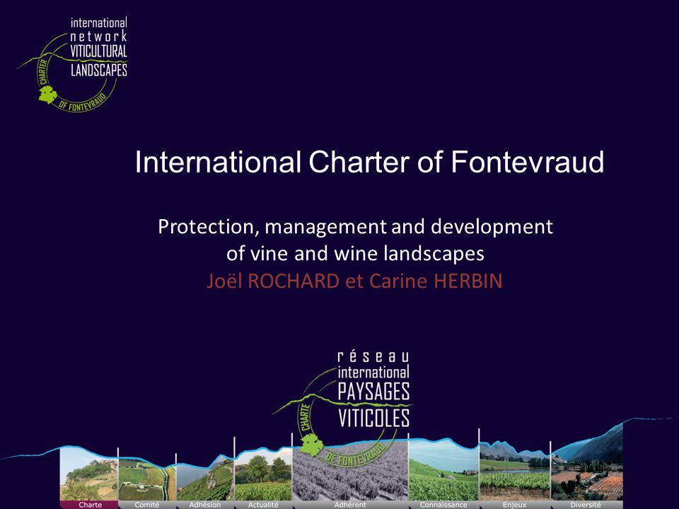 International Charter of Fontevraud Protection, management and development of vine and wine landscapes Joël ROCHARD et Carine HERBIN Cliché Raymond Sauvaire