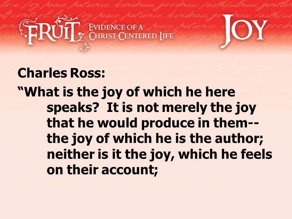 """Charles Ross: """"What is the joy of which he here speaks? It is not merely the joy that he would produce in them-- the joy of which he is the author; ne"""