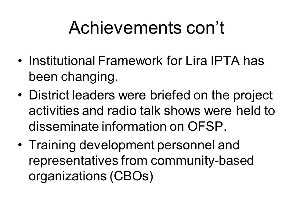 Achievements con't Institutional Framework for Lira IPTA has been changing.