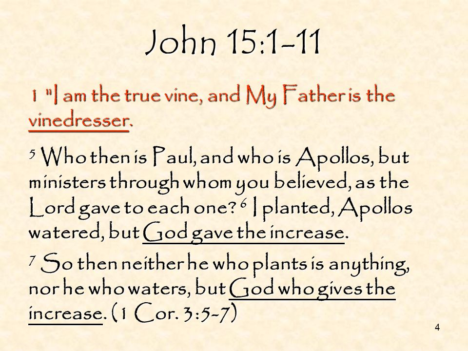4 John 15:1-11 1 I am the true vine, and My Father is the vinedresser.
