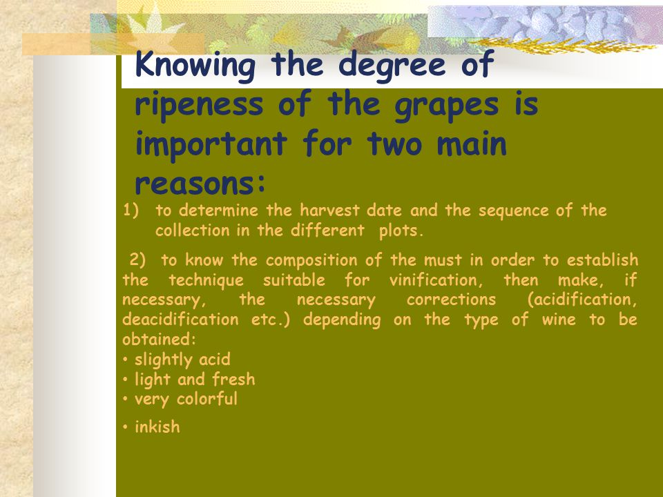 1)to determine the harvest date and the sequence of the collection in the different plots. 2) to know the composition of the must in order to establis