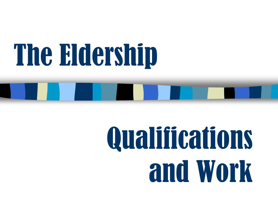 The Eldership Qualifications and Work