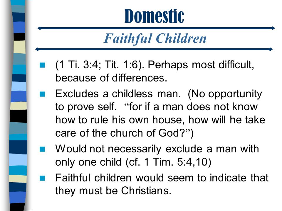 Domestic (1 Ti. 3:4; Tit. 1:6). Perhaps most difficult, because of differences.