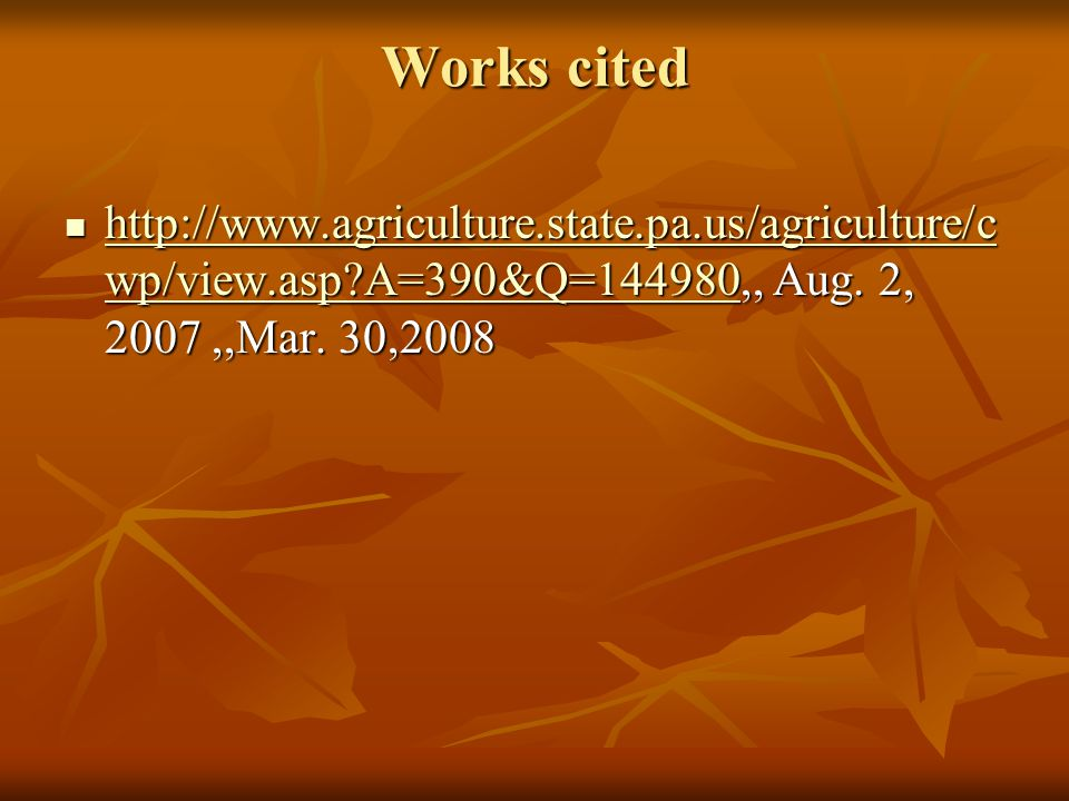 Works cited http://www.agriculture.state.pa.us/agriculture/c wp/view.asp?A=390&Q=144980,, Aug.
