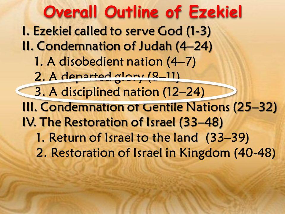 Overall Outline of Ezekiel I. Ezekiel called to serve God (1-3) II.