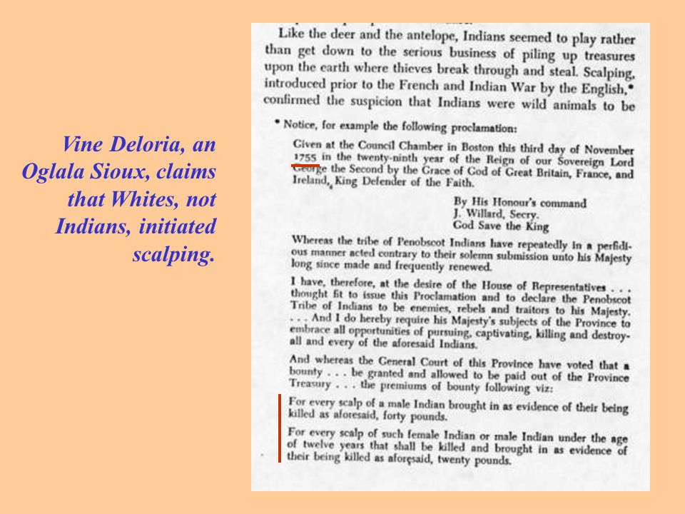 Vine Deloria, an Oglala Sioux, claims that Whites, not Indians, initiated scalping.