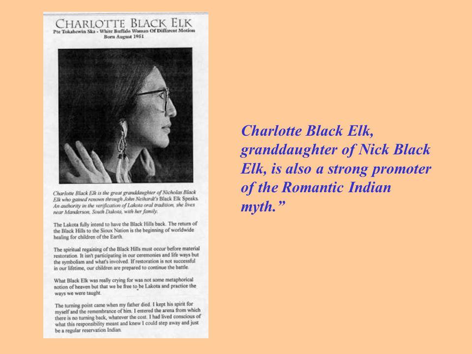 Charlotte Black Elk, granddaughter of Nick Black Elk, is also a strong promoter of the Romantic Indian myth.