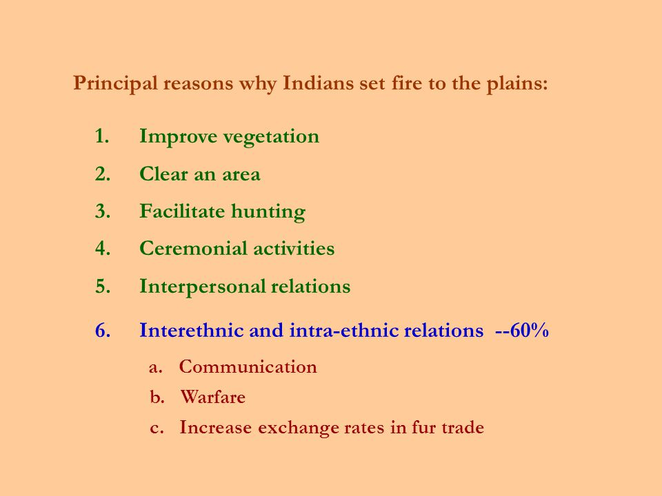 Principal reasons why Indians set fire to the plains: 1.Improve vegetation 2.